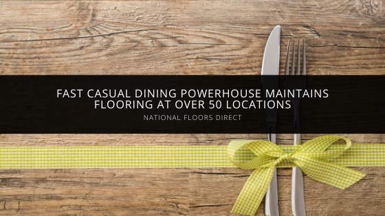 , Parent Company of Fast Casual Dining Powerhouse, Fresh & Co., Hires National Floors Direct to Install & Maintain Flooring at Over 50 Locations