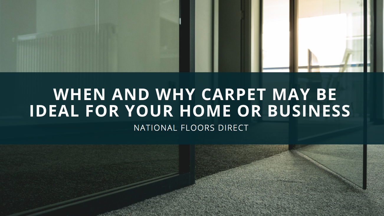 National Floors Direct, National Floors Direct Discusses When and Why Carpet May Be Ideal for Your Home or Business
