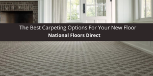 National Floors Direct Reviews The Best Carpeting For Your New Floor