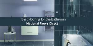 National Floors Direct: Best Flooring for the Bathroom