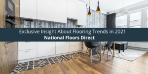 National Floors Direct Gives Exclusive Insight About Flooring Trends in 2021