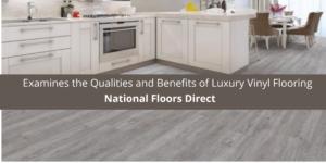 National Floors Direct Examines the Qualities and Benefits of Luxury Vinyl Flooring