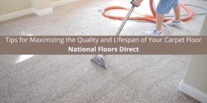 National Floors Direct Offers Tips for Maximizing the Quality and Floor
