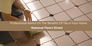 National Floors Direct Gives Professional Advice On The Benefits Of Tile In Your Home