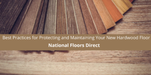 National Floors Direct Offers Best Practices for Protecting and Maintaining