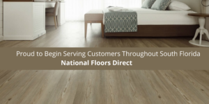 National Floors Direct is Proud to Begin Serving Customers South Florida